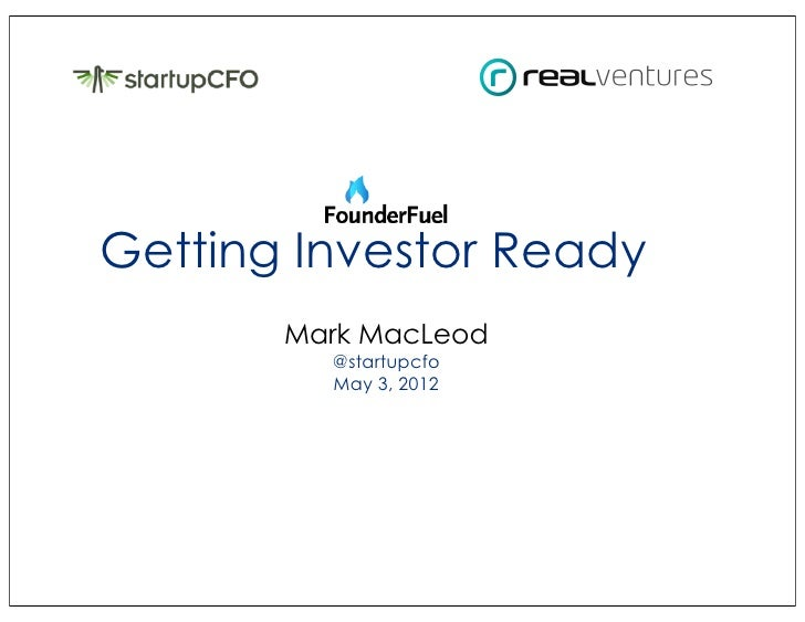 Getting Investor Ready       Mark MacLeod         @startupcfo         May 3, 2012