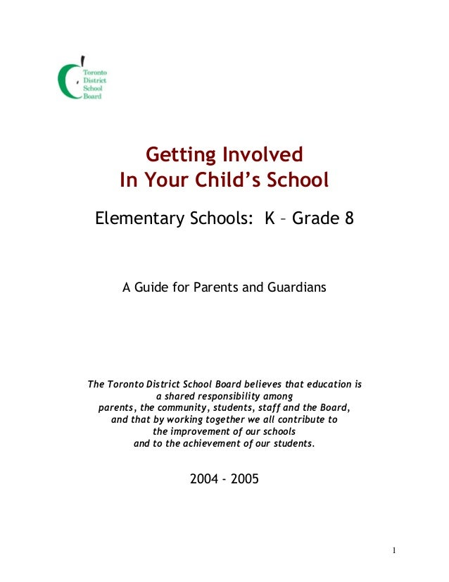 1 Getting Involved In Your Child's School Elementary Schools: K – Grade 8 A Guide for Parents and Guardians The Toronto Di...