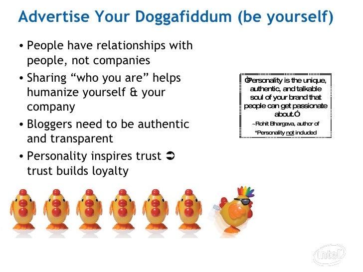 Advertise Your Doggafiddum (be yourself) <ul><li>People have relationships with people, not companies </li></ul><ul><li>Sh...