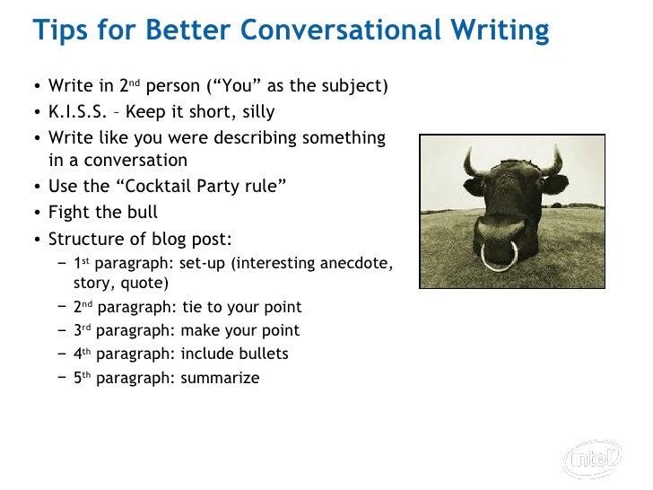"Tips for Better Conversational Writing <ul><li>Write in 2 nd  person (""You"" as the subject) </li></ul><ul><li>K.I.S.S. – K..."
