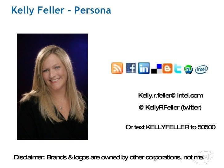 Kelly Feller - Persona   [email_address] @KellyRFeller (twitter) Or text KELLYFELLER to 50500 Disclaimer: Brands & logos...