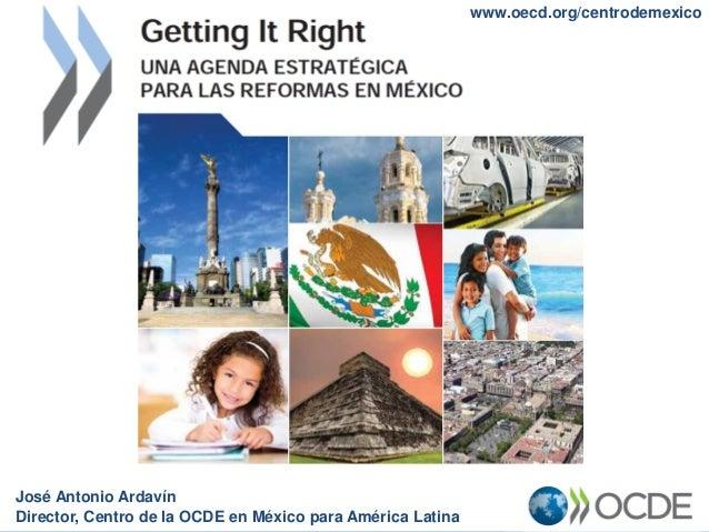 www.oecd.org/centrodemexicoJosé Antonio ArdavínDirector, Centro de la OCDE en México para América Latina