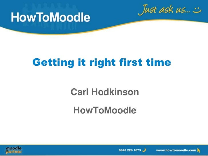 Getting it right first time       Carl Hodkinson       HowToMoodle