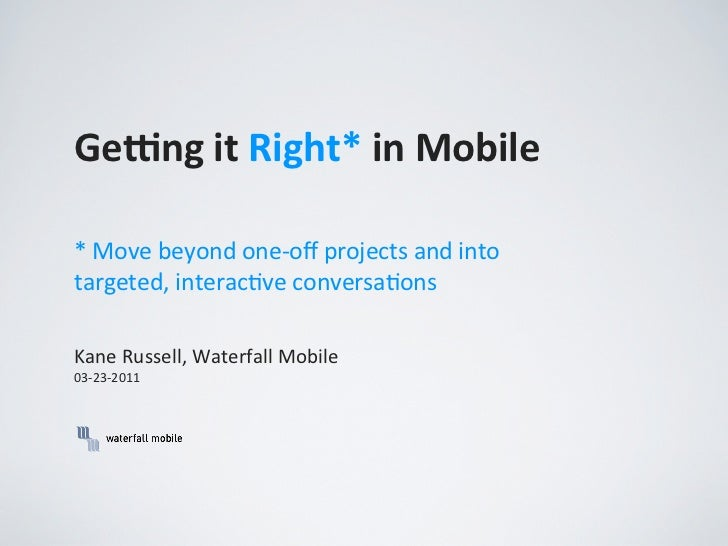 Ge#ng	  it	  Right*	  in	  Mobile*	  Move	  beyond	  one-­‐off	  projects	  and	  into	  targeted,	  interacAve	  conversaA...