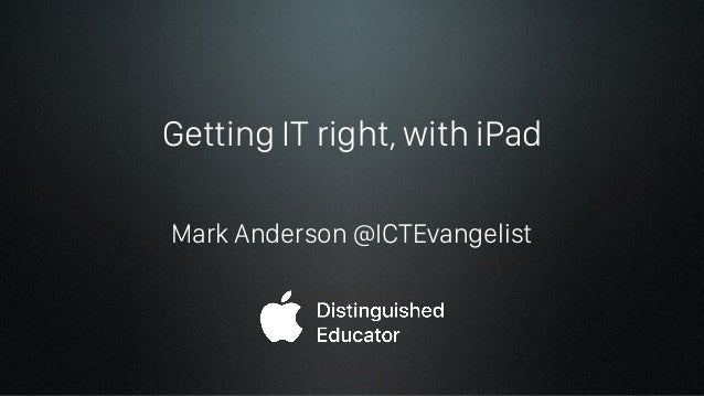 Getting IT right, with iPad Mark Anderson @ICTEvangelist