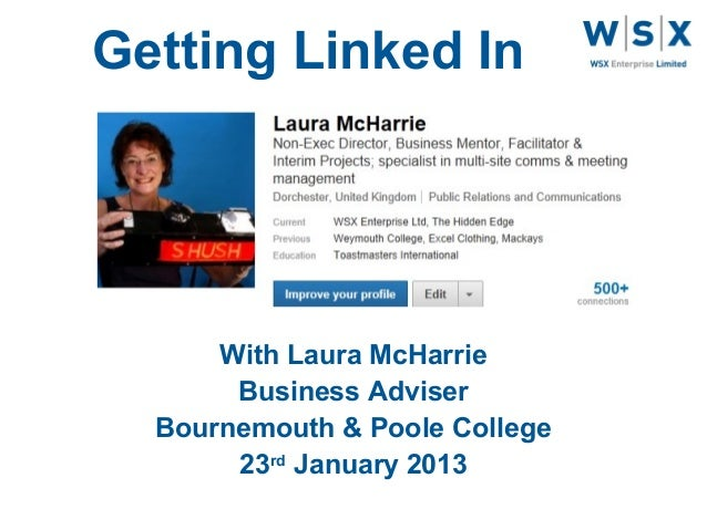 Getting Linked In      With Laura McHarrie       Business Adviser  Bournemouth & Poole College       23rd January 2013