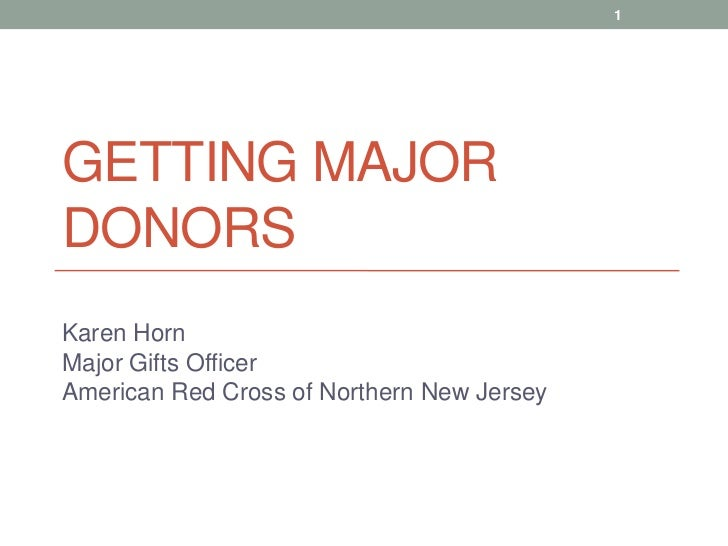 Getting Major Donors<br />Karen HornMajor Gifts OfficerAmerican Red Cross of Northern New Jersey<br />1<br />