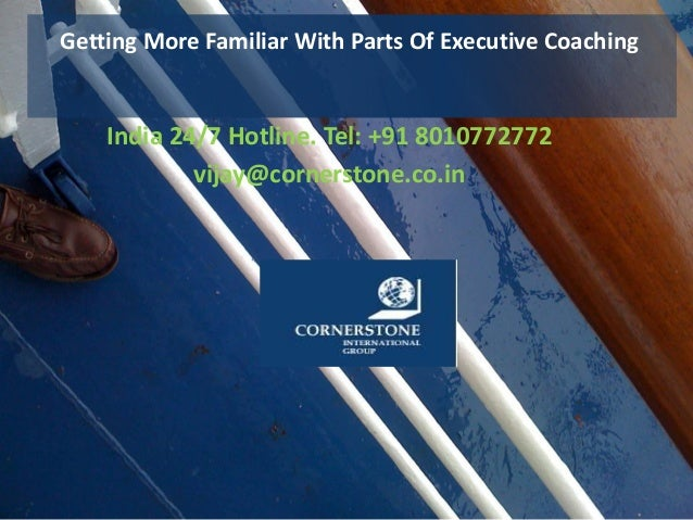 Getting More Familiar With Parts Of Executive Coaching India 24/7 Hotline. Tel: +91 8010772772 vijay@cornerstone.co.in