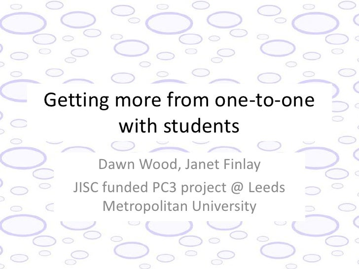 Getting more from one-to-one        with students       Dawn Wood, Janet Finlay   JISC funded PC3 project @ Leeds        M...