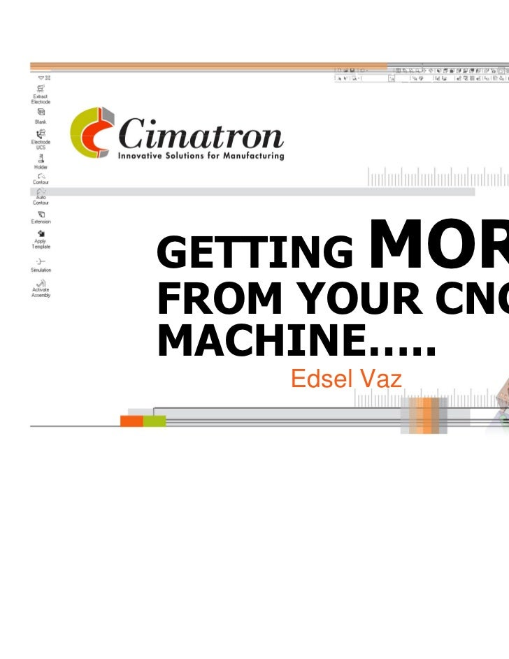GETTING MOREFROM YOUR CNCMACHINE…..    Edsel Vaz