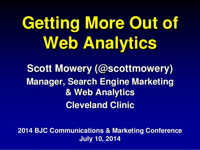 Getting More Out of Web Analytics Scott Mowery (@scottmowery) Manager, Search Engine Marketing & Web Analytics Cleveland C...