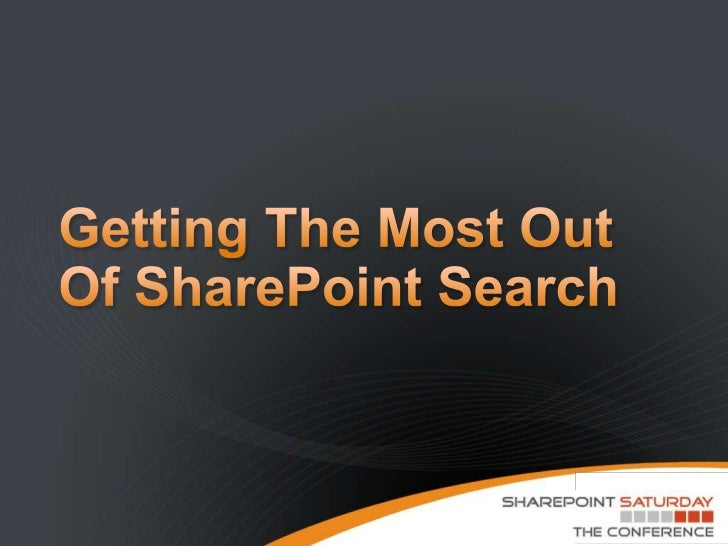 Getting The Most Out Of SharePoint Search<br />