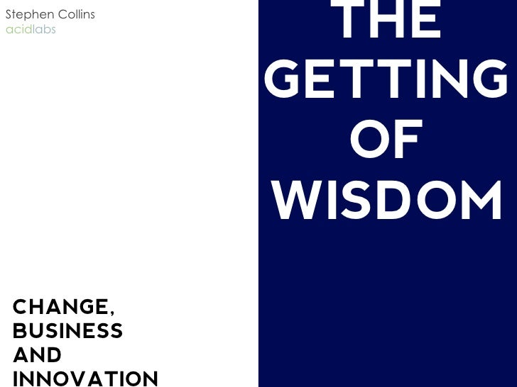 Stephen Collins acidlabs            THE                   GETTING                      OF                   WISDOM  CHANGE...
