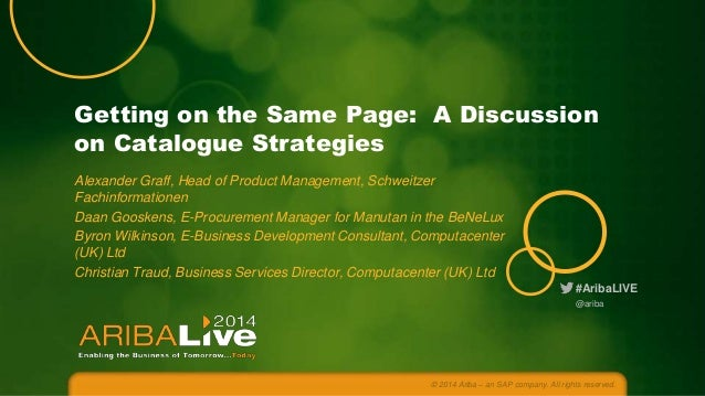 #AribaLIVE Getting on the Same Page: A Discussion on Catalogue Strategies Alexander Graff, Head of Product Management, Sch...