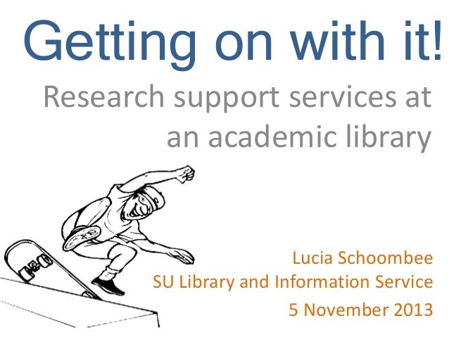 Getting on with it! Research support services at an academic library  Lucia Schoombee SU Library and Information Service 5...
