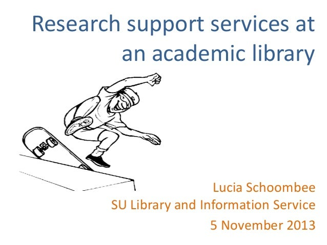 Research support services at an academic library  Lucia Schoombee SU Library and Information Service 5 November 2013