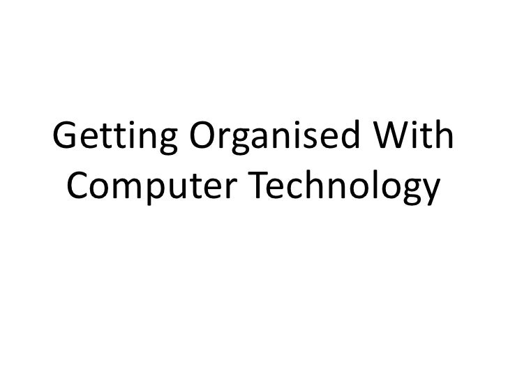 Getting Organised With Computer Technology<br />