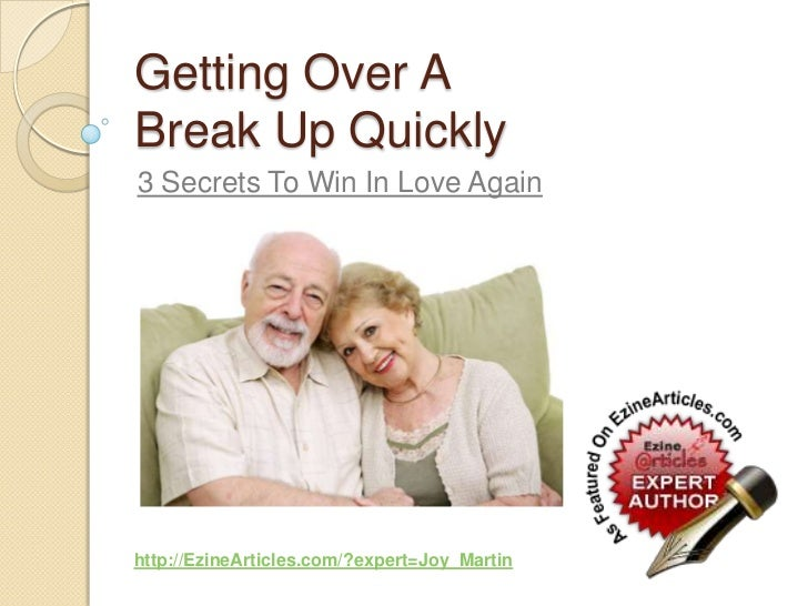 Getting Over A Break Up Quickly<br />3 Secrets To Win In Love Again<br />http://EzineArticles.com/?expert=Joy_Martin<br />