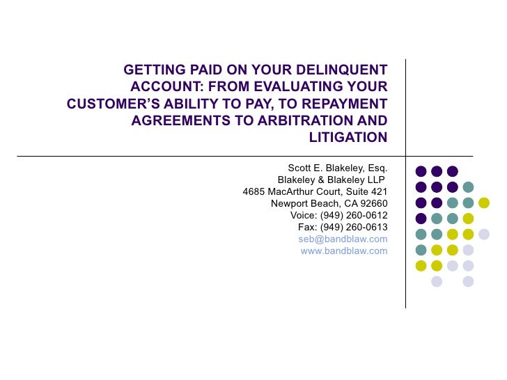 GETTING PAID ON YOUR DELINQUENT ACCOUNT: FROM EVALUATING YOUR CUSTOMER'S ABILITY TO PAY, TO REPAYMENT AGREEMENTS TO ARBITR...