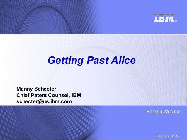 February, 2016 Patexia Webinar Getting Past Alice Manny Schecter Chief Patent Counsel, IBM schecter@us.ibm.com