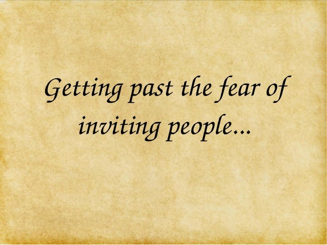 Getting past the fear of  inviting people...
