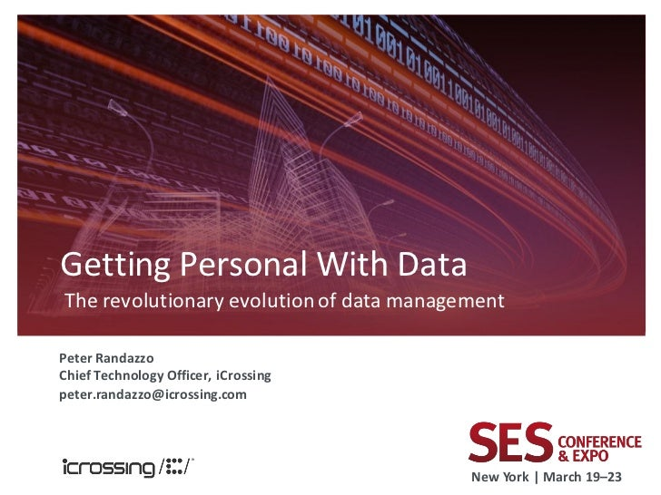 Getting Personal With DataThe revolutionary evolution of data managementPeter RandazzoChief Technology Officer, iCrossingp...