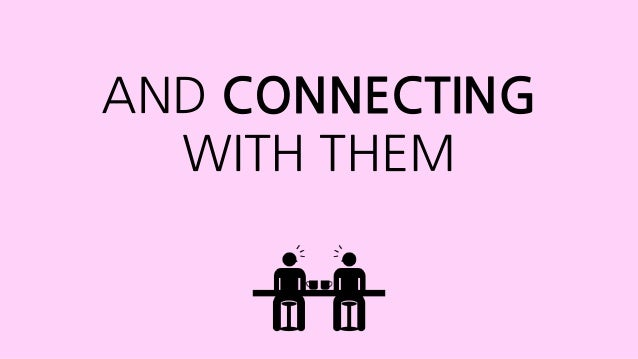 AND CONNECTING WITH THEM