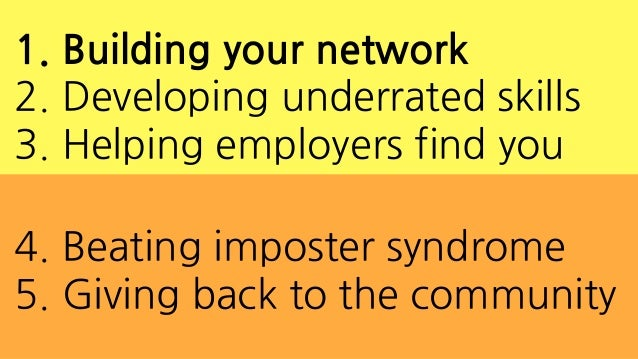 4. Beating imposter syndrome 5. Giving back to the community 1. Building your network 2. Developing underrated skills 3. H...