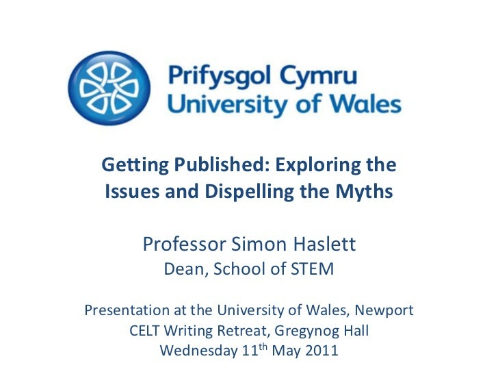Getting Published: Exploring the Issues and Dispelling the Myths <br />Professor Simon Haslett<br />Dean, School of STEM<b...