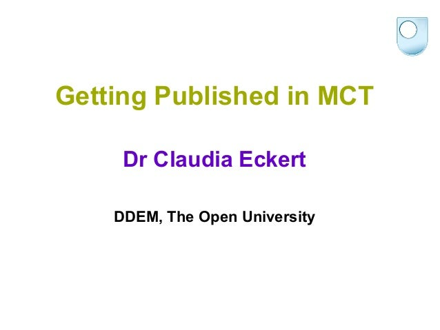 Getting Published in MCT     Dr Claudia Eckert    DDEM, The Open University