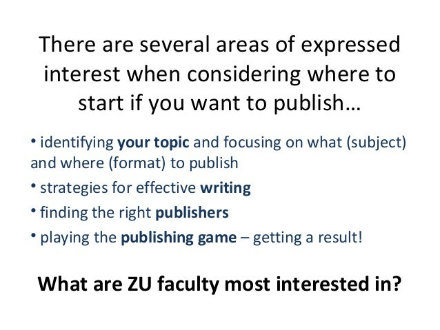 There are several areas of expressed interest when considering where to start if you want to publish… • identifying your t...