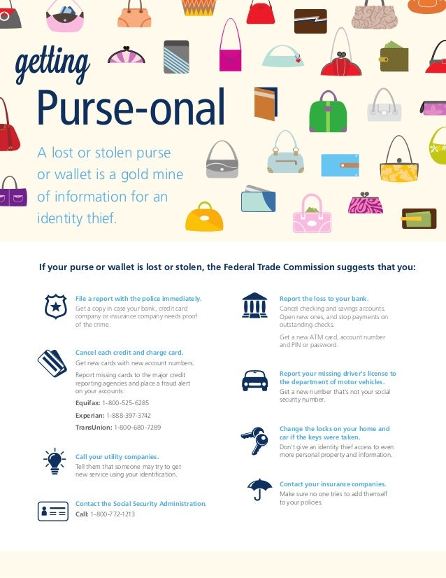 getting  Purse-onal A lost or stolen purse or wallet is a gold mine of information for an identity thief. If your purse or...