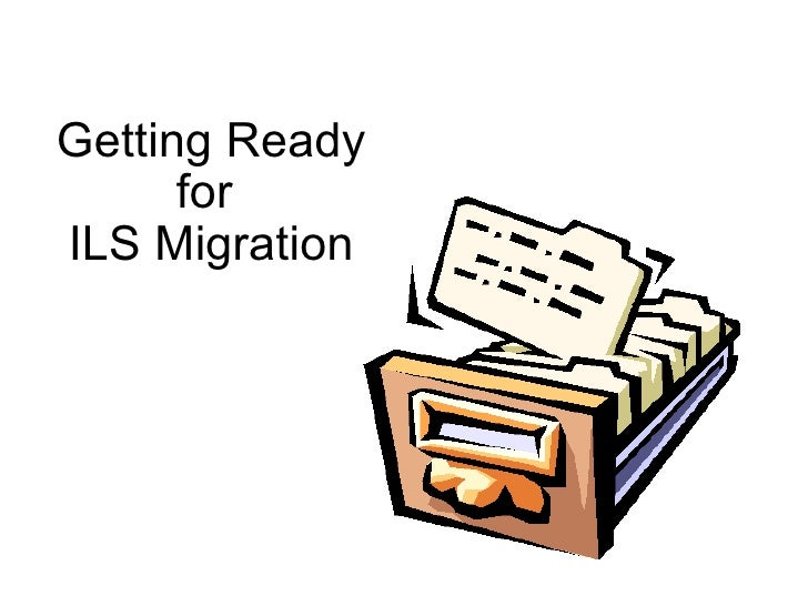 Getting Ready for ILS Migration