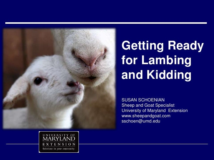 Getting Ready for Lambing and Kidding<br />SUSAN SCHOENIANSheep and Goat SpecialistUniversity of Maryland  Extensionwww.sh...