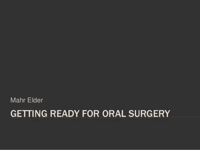 GETTING READY FOR ORAL SURGERY Mahr Elder