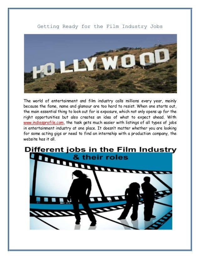 Getting Ready for the Film Industry Jobs  The world of entertainment and film industry calls millions every year, mainly b...