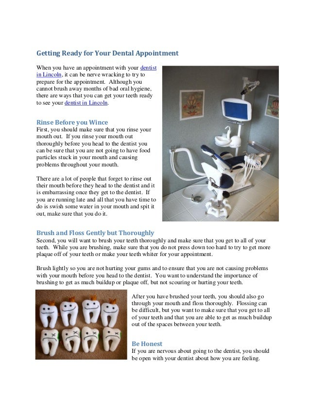 Getting Ready for Your Dental AppointmentWhen you have an appointment with your dentistin Lincoln, it can be nerve wrackin...