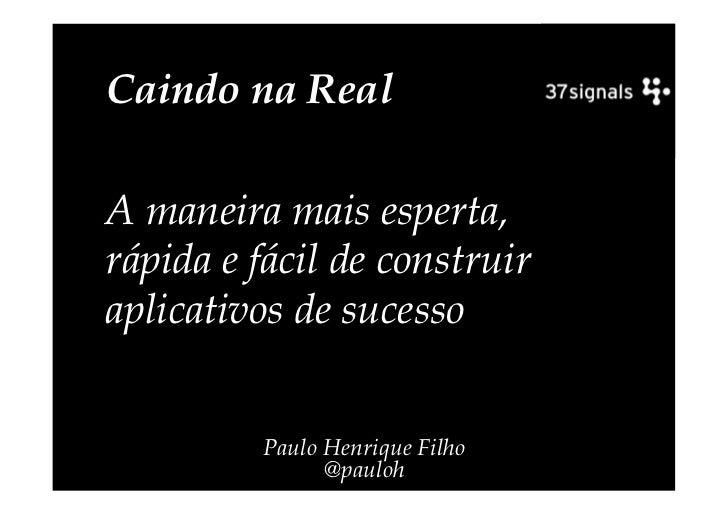 Caindo na RealA maneira mais esperta,rápida e fácil de construiraplicativos de sucesso         Paulo Henrique Filho       ...