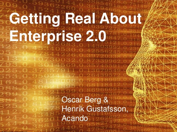 Getting Real About Enterprise 2.0           Oscar Berg &        Henrik Gustafsson,        Acando