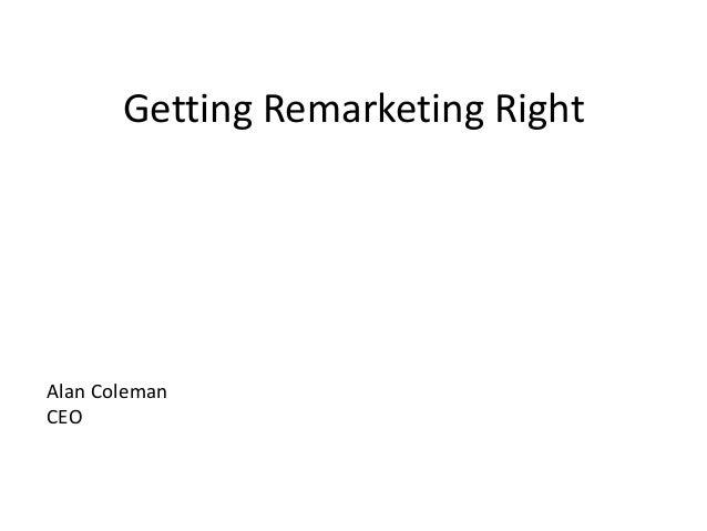 Getting Remarketing RightAlan ColemanCEO
