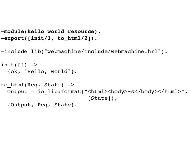 """-module(hello_world_resource). -export([init/1, to_html/2]).  -include_lib(""""webmachine/include/webmachine.hrl"""").  init([])..."""
