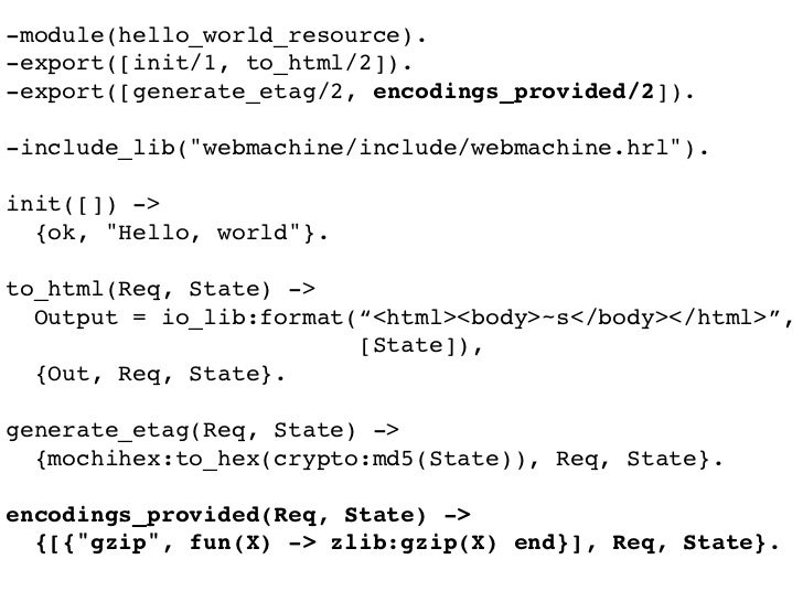 -module(hello_world_resource). -export([init/1, to_html/2]). -export([generate_etag/2, encodings_provided/2]).  -include_l...