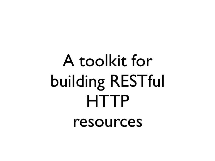 A toolkit for building RESTful      HTTP    resources