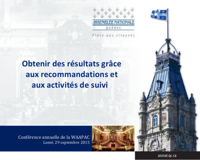 Obtenir des résultats grâce aux recommandations et aux activités de suivi Conférence annuelle de la WAAPAC Lomé, 29 septem...