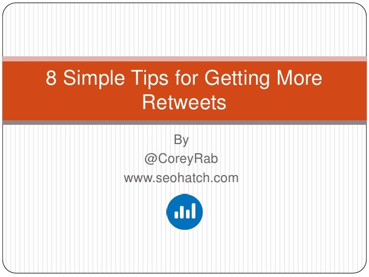 8 Simple Tips for Getting More          Retweets              By          @CoreyRab        www.seohatch.com