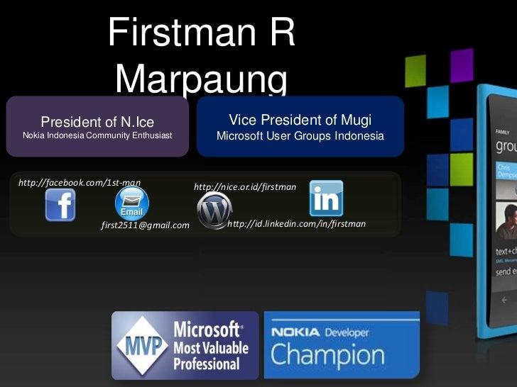 Firstman R                    Marpaung    President of N.Ice                           Vice President of MugiNokia Indones...