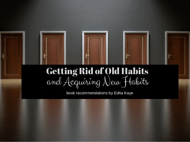 Getting Rid of Old Habits and Acquiring New Habits book recommendations by Edita Kaye