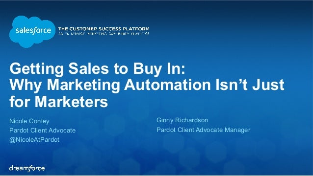 Getting Sales to Buy In:  Why Marketing Automation Isn't Just  for Marketers  Nicole Conley  Ginny Richardson  Pardot Clie...