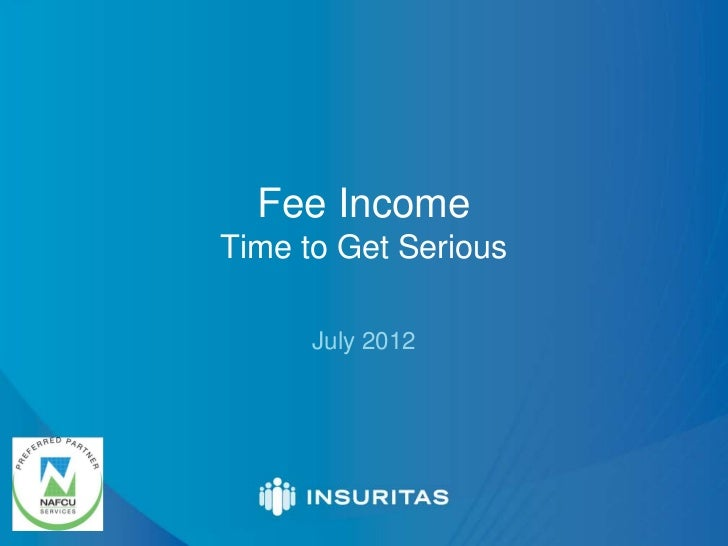 Fee IncomeTime to Get Serious      July 2012