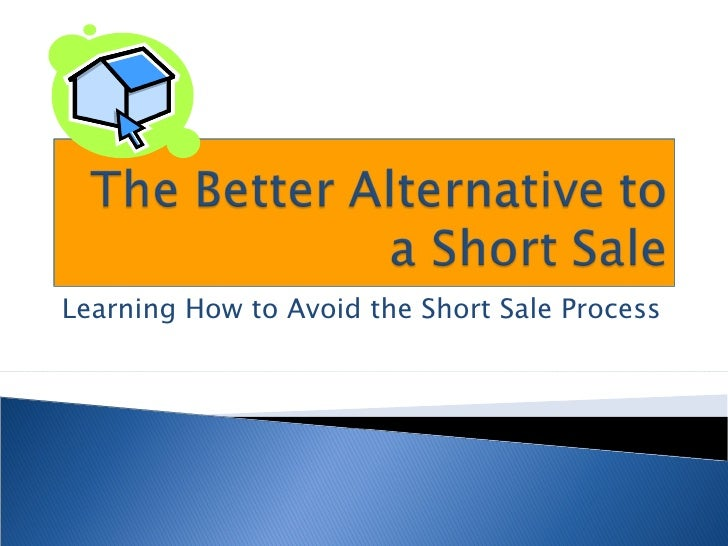 Learning How to Avoid the Short Sale Process